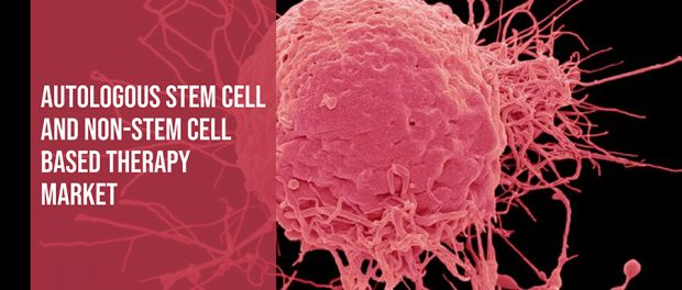 Autologous Stem Cell and Non-Stem Cell Based Therapy Market