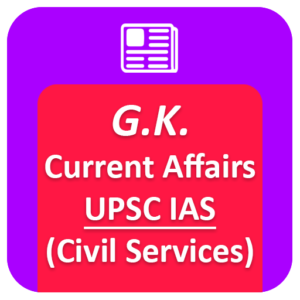 GK and Current Affairs - UPSC IAS (Civil Services)